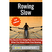 Rowing Slow: The Secret For Going Fast And Getting What You Want From Your Rowing (Rowing workbook Book 4) (English Edition)