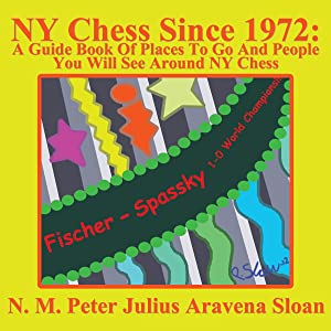 NY Chess Since 1972: A Guide Book of Places to Go and People You Will See Around NY Chess (Volume 1)