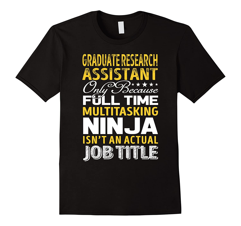 Graduate Research Assistant Isnt An Actual Job Title TShirt-TJ