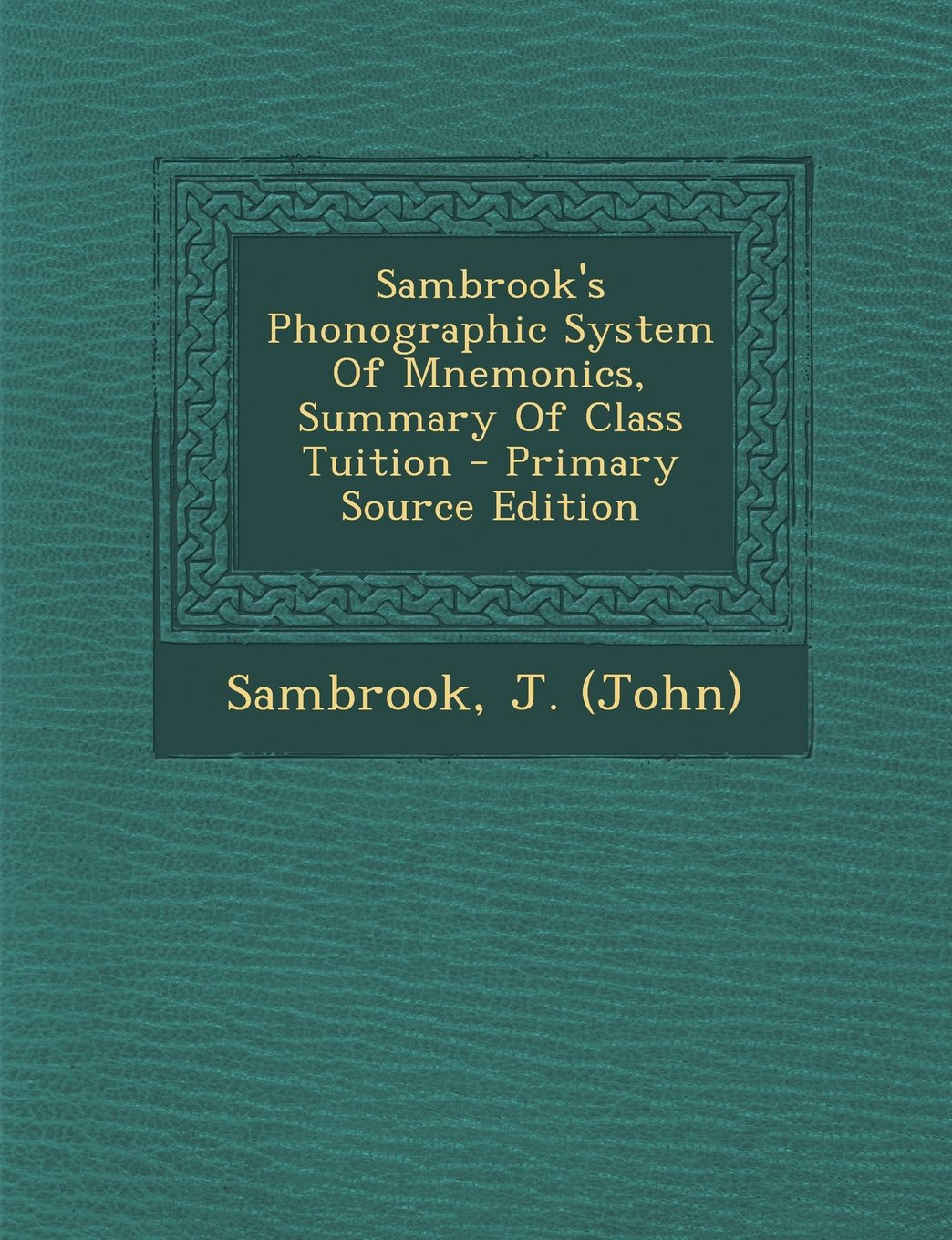 Download Sambrook's Phonographic System Of Mnemonics, Summary Of Class Tuition - Primary Source Edition pdf
