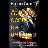 ATITUDES DENTRO DA EMPRESA: Mantenha seu emprego e seja promovido