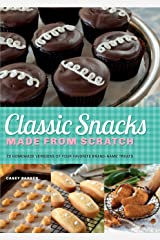 Classic Snacks Made from Scratch: 70 Homemade Versions of Your Favorite Brand-Name Treats Paperback