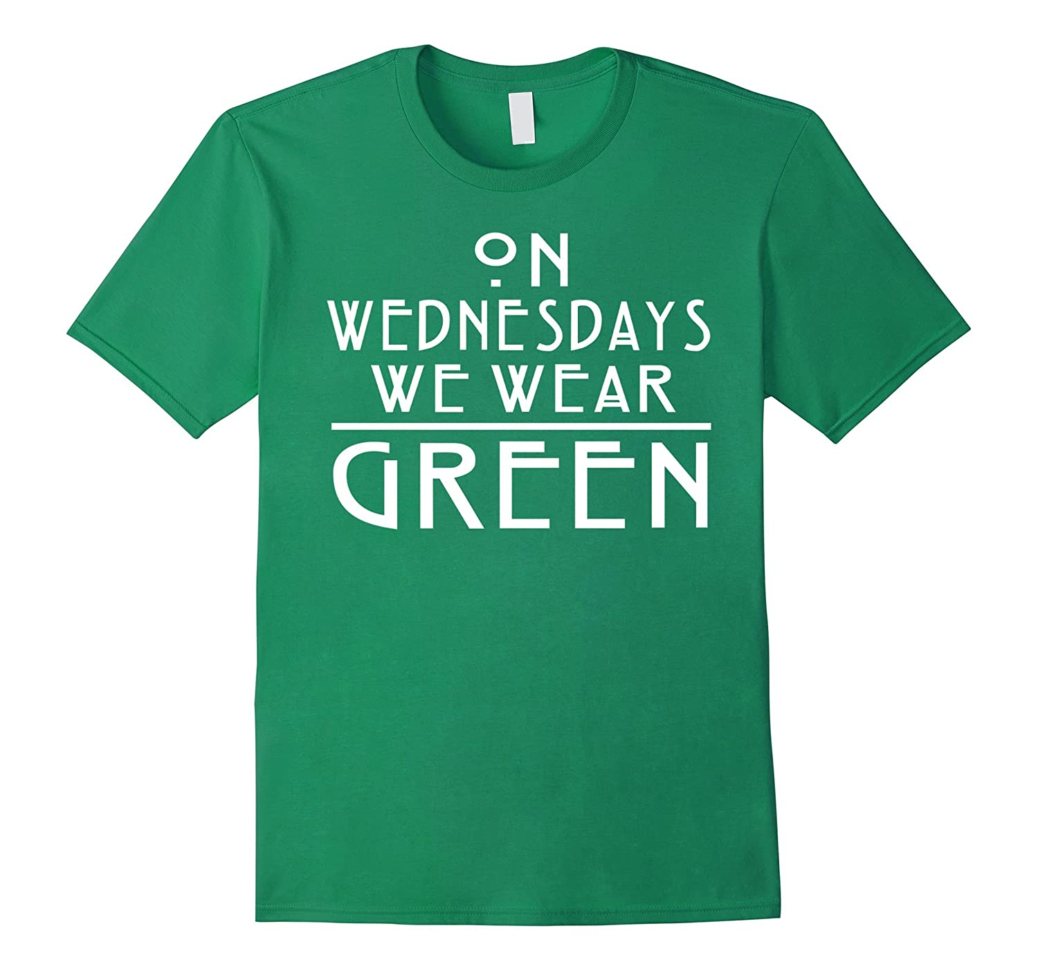 ON WEDNESDAYS WE WEAR GREEN T-SHIRT Funny Humor Gift-TH