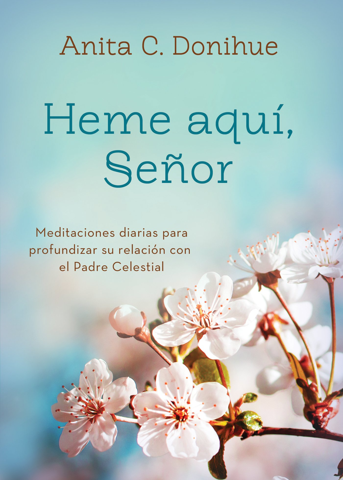 Download Heme aquí, Señor: Meditaciones diarias para profundizar su relación con el Padre Celestial (Spanish Edition) pdf