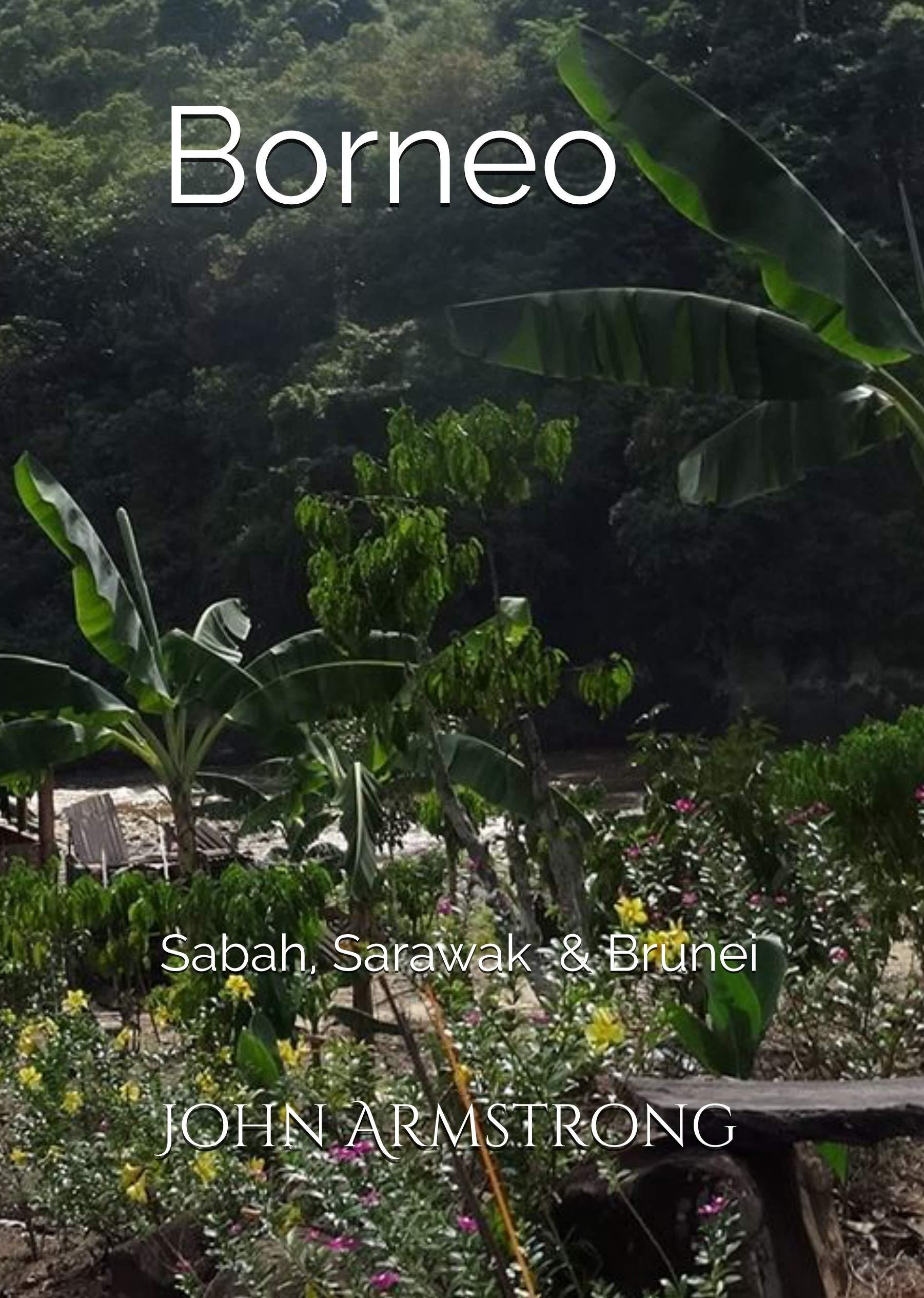 BORNEO  Sabah Brunei And Sarawak  Let Loose Again Book 28   English Edition