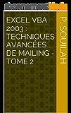 EXCEL VBA 2003 : Techniques Avancées de Mailing - Tome 2