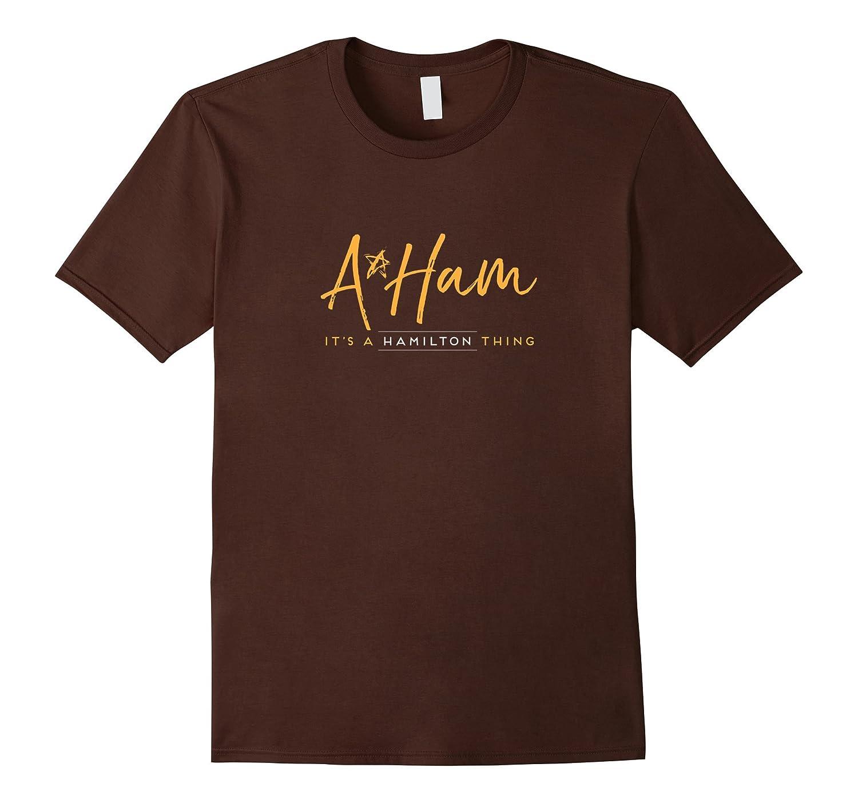 A.Ham It's a Hamilton Thing funny shirt Alexander aHAM-ANZ