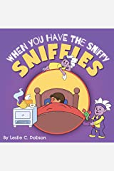 When You Have the Sniffy Sniffles Kindle Edition