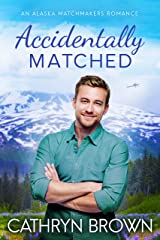 Accidentally Matched (An Alaska Matchmakers Romance Book 1) Kindle Edition