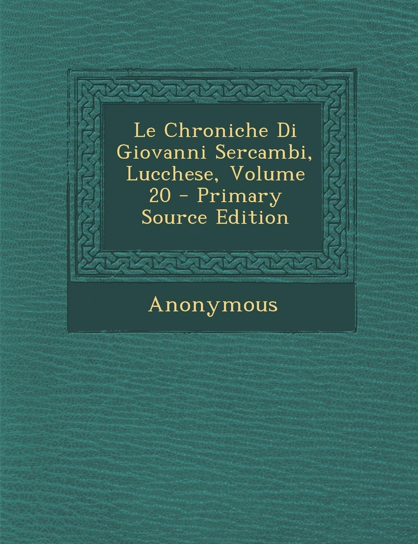 Le Chroniche Di Giovanni Sercambi, Lucchese, Volume 20 (Italian Edition) pdf epub