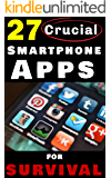 27 Crucial Smartphone Apps for Survival: How to Use Free Phone Apps to Unleash Your Most Important Survival Tool
