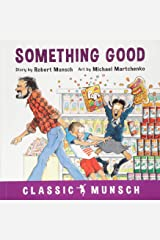Something Good (Classic Munsch) Paperback