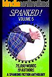 Spanked! - Volume 5: a spanking fiction anthology
