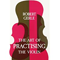 Art of Practising the Violin: With Useful Hints for All String Players