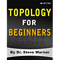 Topology for Beginners: A Rigorous Introduction to Set Theory, Topological Spaces, Continuity, Separation, Metrizability, Compactness, Connectedness, Function Spaces, and Algebraic Topology