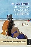Mi color favorito es verte: Finalista Premio Planeta 2014 (Volumen independiente)