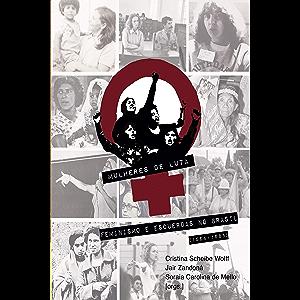 Mulheres de Luta: feminismo e esquerdas no Brasil (1964-1985) (Portuguese Edition)