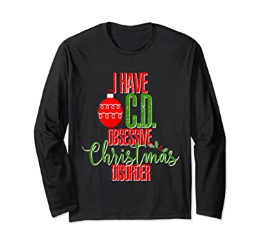 Amazon.com: I Have OCD Obsessive Christmas Disorder Shirt Long ...