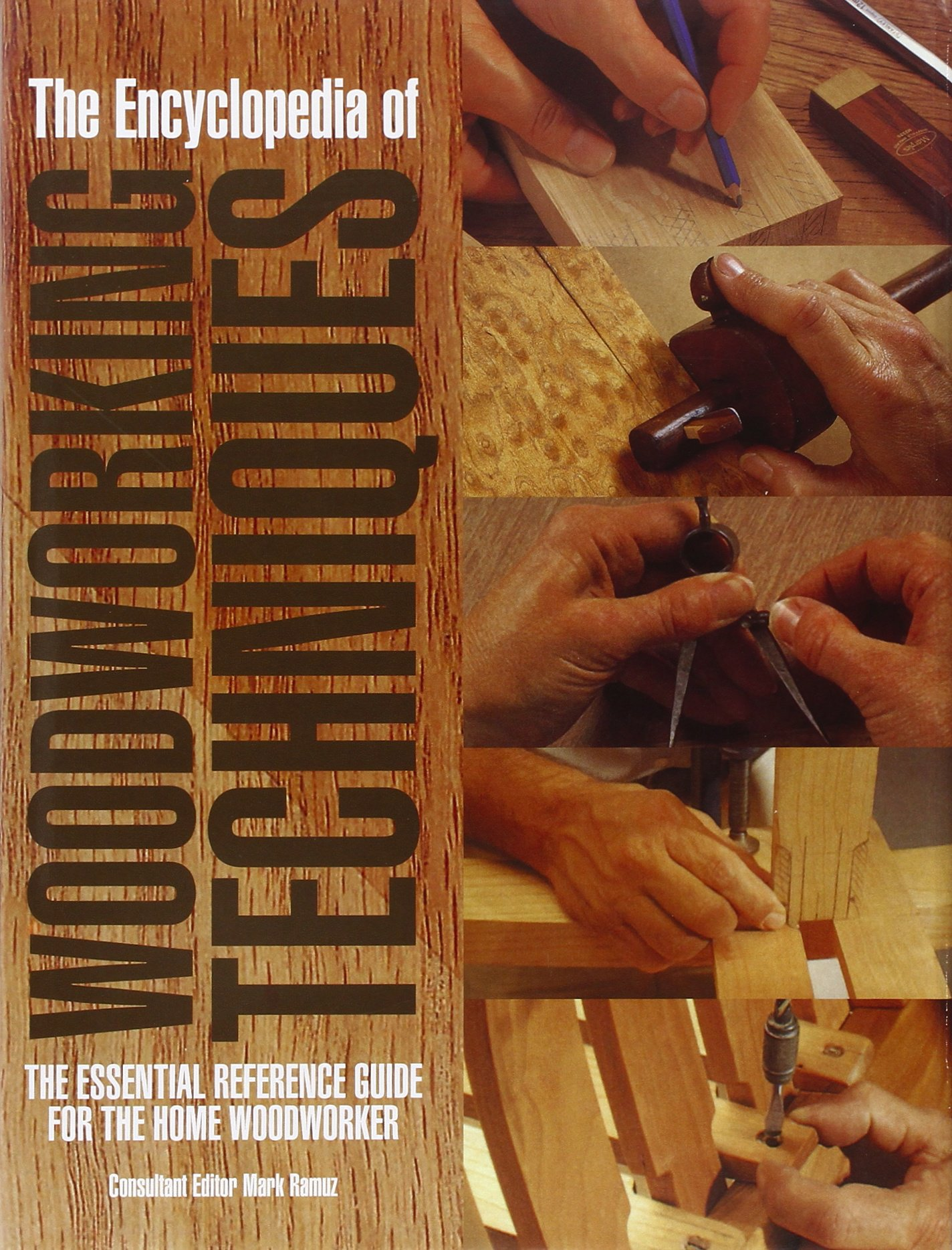 The Encyclopedia of Woodworking Techniques: The Essential Reference Guide for the Home Woodworker