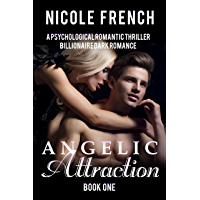 Angelic Attraction: A Psychological Thriller: Billionaire Dark Romance (Angelic Series Book 1) (English Edition)