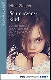 Schmerzenskind: Aus der Hölle meiner Kindheit in ein glückliches Leben