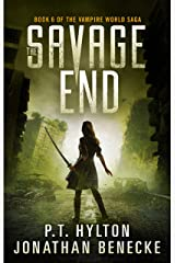 The Savage End (The Vampire World Saga Book 6) Kindle Edition