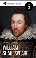 William Shakespeare: The Complete Works [Classics