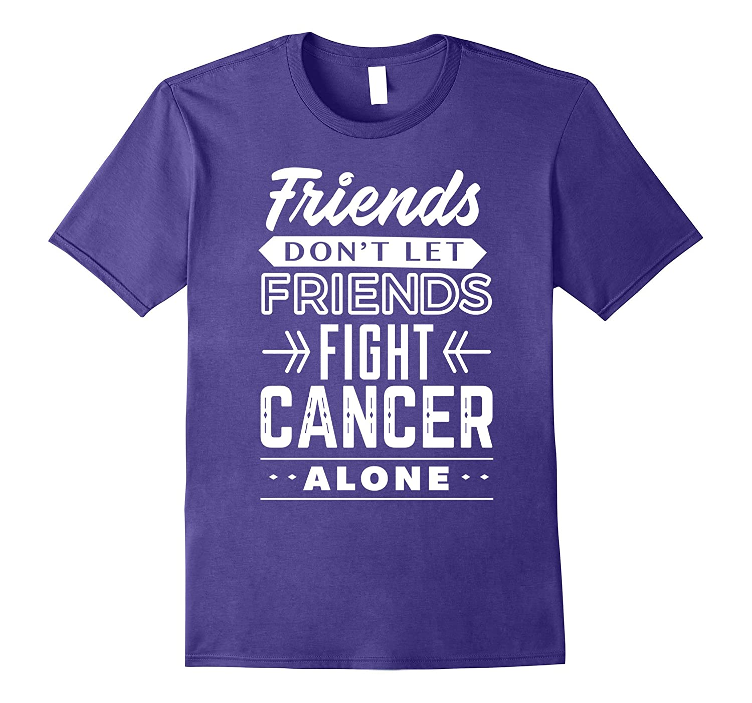 Friends Don't Let Friends Fight Cancer Alone T Shirt-RT