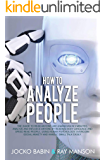 How to Analyze People: The Guide to Read Anyone Like a Magician in 5 Minutes, Analyze and Influece Anyone by Reading Body Language and Speed Read People, Using Human Psychology. Overcome Soc