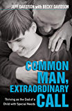 Common Man, Extraordinary Call: Thriving as the Dad of a Child with Special Needs