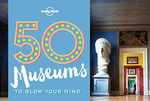 50 Museums to Blow Your Mind (Lonely Planet)