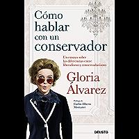 Cómo hablar con un conservador: Un ensayo sobre las diferencias entre liberalismo y conservadurismo (Spanish Edition)