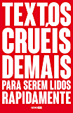Textos cruéis demais para serem lidos rapidamente (TCD Livro 1) (Portuguese Edition)