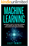 Machine Learning: Beginner's Guide to Machine Learning, Data Mining, Big Data, Artificial Intelligence and Neural Networks