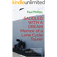 SADDLED WITH A DREAM  Memoir of a Lone Cycle Tourer:  Scotland Iceland Canada Norway and other wild frontiers