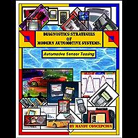 Automotive Sensor Testing (Diagnostic Strategies of Modern Automotive Systems Book 1)