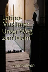 Latino-Muslime: Unser Weg zum Islam (German Edition) Kindle Edition