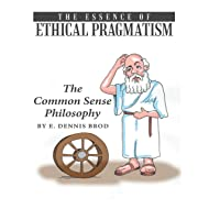 The Essence of Ethical Pragmatism: The Common Sense Philosophy