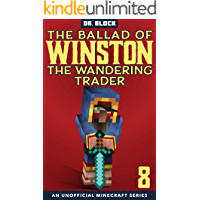 The Ballad of Winston the Wandering Trader, Book 8: (an unofficial Minecraft series)