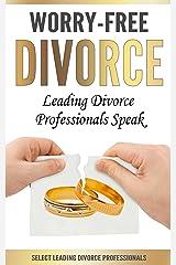 Worry-Free Divorce: Leading Divorce Professionals Speak Kindle Edition