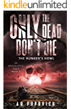 ONLY THE DEAD DON'T DIE The Hunger's Howl: An Apocalyptic Saga - Book 2