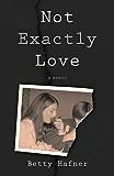 Not Exactly Love: A Memoir