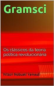 Gramsci: Os clássicos da teoria política revolucionária