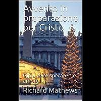 Avvento in preparazione per Cristo: Gioia pace speranza e amore (English Edition)