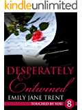 Desperately Entwined: 8 (Touched By You)