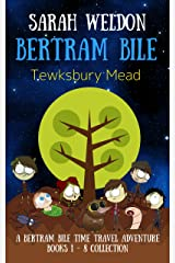Tewksbury Mead: Books 1-8 Collection (Bertram Bile Time Travel Adventure Series Book 9) Kindle Edition