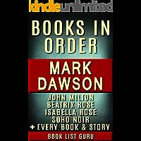 Mark Dawson Books in Order: John Milton series, John Milton short stories, Isabella Rose series, Beatrix Rose series, Soho Noir, Group Fifteen Files, all ... and nonfiction. (Series Order Book 70)