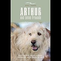 Arthur und seine Freunde: Neues vom Hund, der den Dschungel durchquerte, um ein Zuhause zu finden (German Edition)