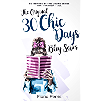 The Original 30 Chic Days Blog Series: Be inspired by the online series that started it all