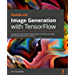 Hands-On Image Generation with TensorFlow: A pragmatic guide to generating images and videos using deep learning and…